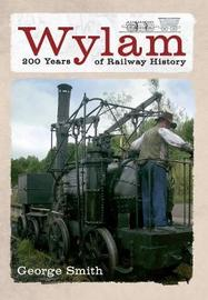 Wylam 200 Years of Railway History by George Smith