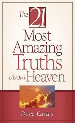 The 21 Most Amazing Truths about Heaven by Dave Earley image