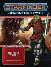 Starfinder Adventure Path: Splintered Worlds (Dead Suns 3 of 6) by Amanda Hamon Kunz