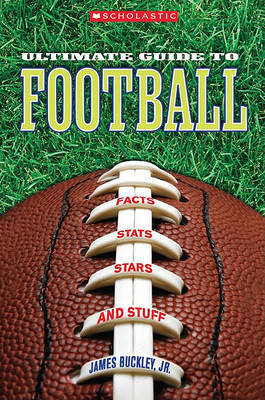 Scholastic Ultimate Guide to Football by James Buckley, Jr, Jr.