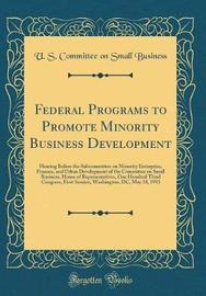 Federal Programs to Promote Minority Business Development by U S Committee on Small Business