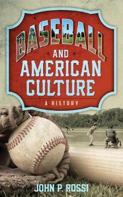 Baseball and American Culture by John P. Rossi
