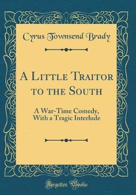 A Little Traitor to the South by Cyrus Townsend Brady