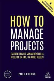 How to Manage Projects by Paul J Fielding