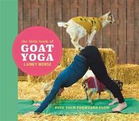 The Little Book of Goat Yoga by Lainey Morse