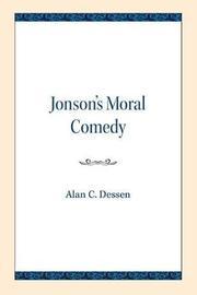 Jonson's Moral Comedy by Alan C. Dessen