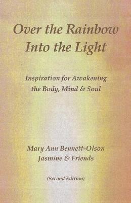 Over the Rainbow Into the Light by Mary Ann Olson