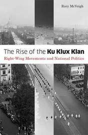 The Rise of the Ku Klux Klan by Rory McVeigh