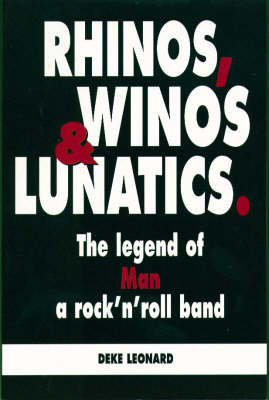 Rhinos, Winos and Lunatics: The Legend of Man, a Rock'n'Roll Band by Deke Leonard image