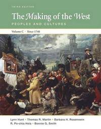 The Making of the West, Volume C Since 1740: Peoples and Cultures by University Lynn Hunt (University of California, Los Angeles UCLA University of California, Los Angeles University of California, Los Angeles Universit image