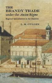 The Brandy Trade under the Ancien Regime by Louis M. Cullen