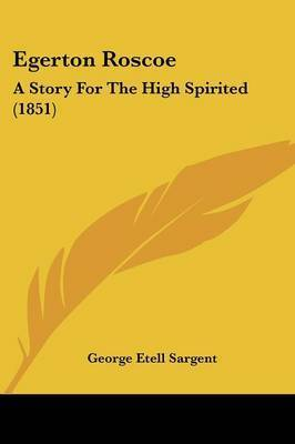 Egerton Roscoe: A Story For The High Spirited (1851) by George Etell Sargent