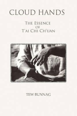 Cloud Hands: The Essence Of T'ai Chi Ch'uan by Tew Bunnag