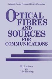Optical Fibres and Sources for Communications by M.J. Adams