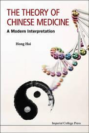Theory Of Chinese Medicine, The: A Modern Interpretation by Hong Hai