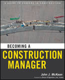 Becoming a Construction Manager by John J. McKeon