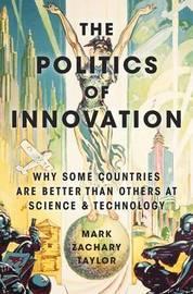 The Politics of Innovation by Mark Zachary Taylor