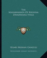 The Mahabharata of Krishna Dwaipayana Vyasa by Kisari Mohan Ganguli