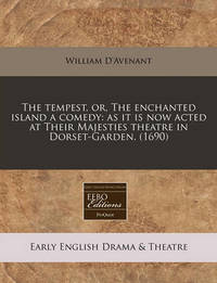 The Tempest, Or, the Enchanted Island a Comedy by William D'Avenant