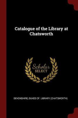 Catalogue of the Library at Chatsworth