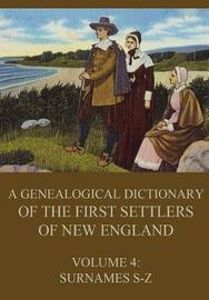 A Genealogical Dictionary of the First Settlers of New England, Volume 4 by James Savage