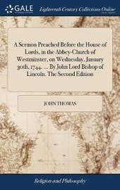 A Sermon Preached Before the House of Lords, in the Abbey-Church of Westminster, on Wednesday, January 30th, 1744. ... by John Lord Bishop of Lincoln. the Second Edition by John Thomas image