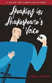 Speaking in Shakespeare's Voice by Linda Gates
