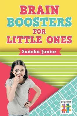 Brain Boosters for Little Ones Sudoku Junior by Senor Sudoku