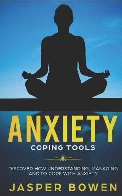 Anxiety Coping Tools by Jasper Bowen