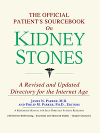 The Official Patient's Sourcebook on Kidney Stones: A Revised and Updated Directory for the Internet Age by ICON Health Publications image