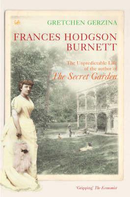 Frances Hodgson Burnett by Gretchen Gerzina