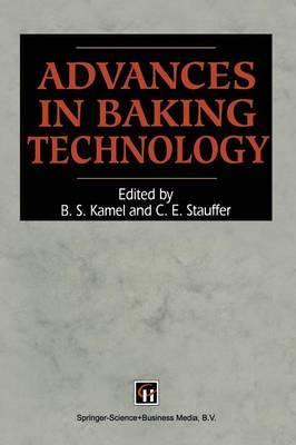 Advances in Baking Technology by Basil S. Kamel