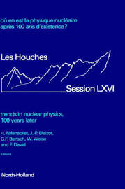 Trends in Nuclear Physics, 100 Years Later: Proceedings of the Les Houches Summer School, Session LXVI, 30 July-30 August: 1996