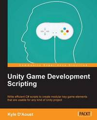 Unity Game Development Scripting by Kyle D'Aoust image
