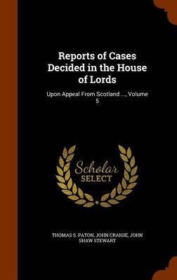 Reports of Cases Decided in the House of Lords by Thomas S Paton