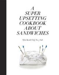 A Super Upsetting Cookbook About Sandwiches by Tyler Kord image