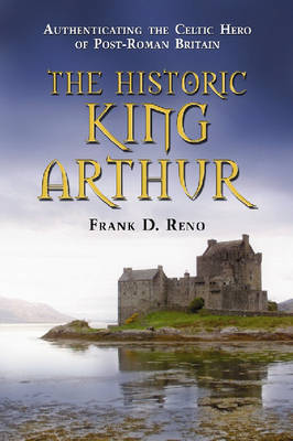 The Historic King Arthur by Frank D. Reno image