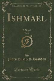 Ishmael, Vol. 1 of 3 by Mary , Elizabeth Braddon
