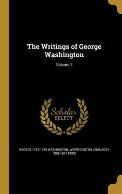 The Writings of George Washington; Volume 3 by George 1732-1799 Washington