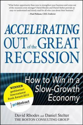 Accelerating out of the Great Recession: How to Win in a Slow-Growth Economy by David Rhodes