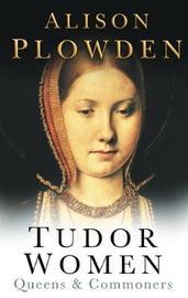 Tudor Women by Alison Plowden