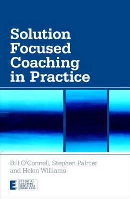 Solution Focused Coaching in Practice by Bill O'Connell