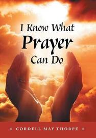 I Know What Prayer Can Do by Cordell May Thorpe
