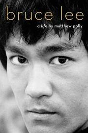 Bruce Lee by Matthew Polly