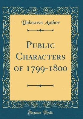 Public Characters of 1799-1800 (Classic Reprint) by Unknown Author