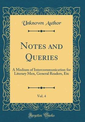 Notes and Queries, Vol. 4 by Unknown Author
