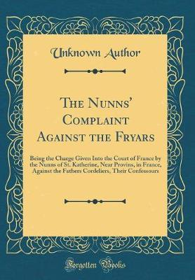 The Nunns' Complaint Against the Fryars by Unknown Author image