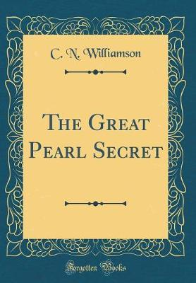 The Great Pearl Secret (Classic Reprint) by C.N. Williamson image