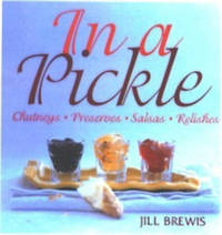 In a Pickle: Chutneys, Preserves, Salsas, Relishes by Jill Brewis image
