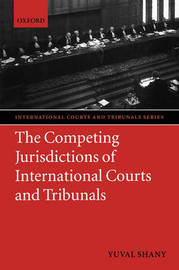 The Competing Jurisdictions of International Courts and Tribunals by Yuval Shany